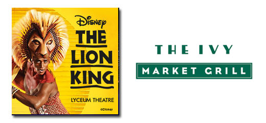 The Lion King + The Ivy Market Grill - 2 Course Pre Theatre